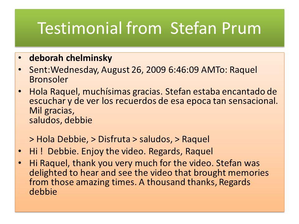 Testimonial from Stefan Prum deborah chelminsky Sent:Wednesday, August 26, 2009 6:46:09 AMTo: Raquel Bronsoler Hola Raquel, muchísimas gracias.