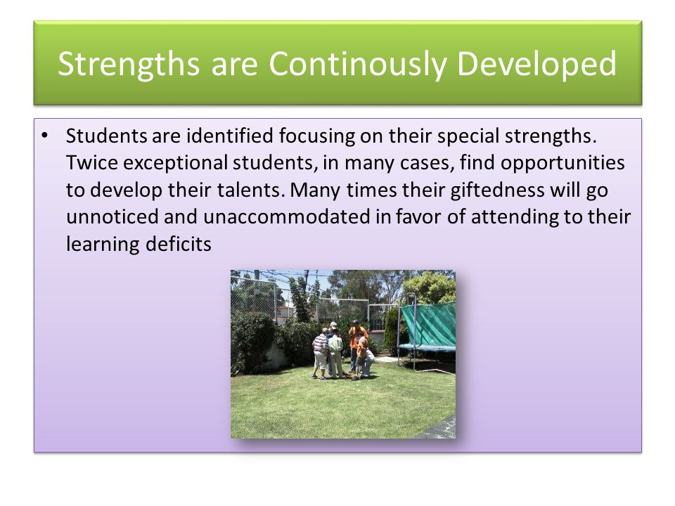 Strengths are Continously Developed Students are identified focusing on their special strengths.