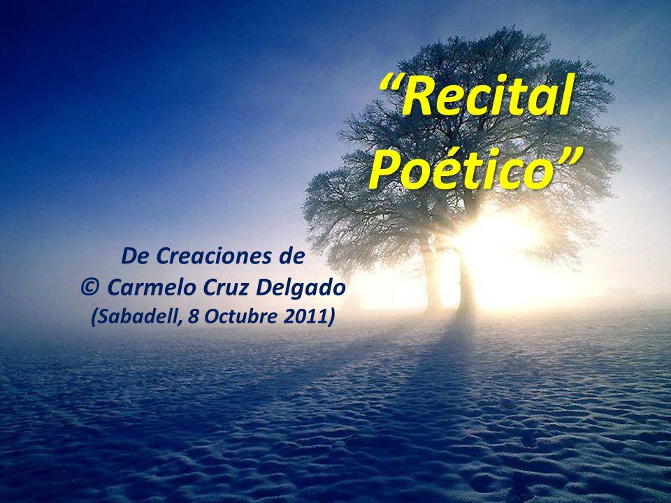 1(c) carMELOS Cruz Delgado Ciencia y Espiritualidad Recital Poético De Creaciones de © Carmelo Cruz Delgado (Sabadell, 8 Octubre 2011)