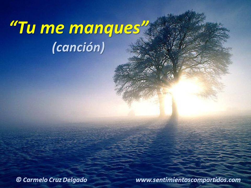 12(c) carMELOS Cruz Delgado Ciencia y Espiritualidad Tu me manques (canción) © Carmelo Cruz Delgado www.sentimientoscompartidos.com