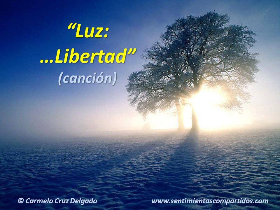 20(c) carMELOS Cruz Delgado Ciencia y Espiritualidad Luz:…Libertad(canción) © Carmelo Cruz Delgado www.sentimientoscompartidos.com