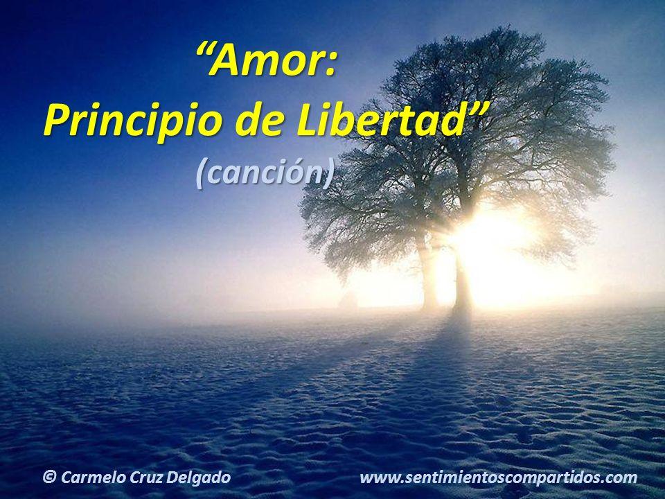 22(c) carMELOS Cruz Delgado Ciencia y Espiritualidad Amor: Principio de Libertad (canción) © Carmelo Cruz Delgado www.sentimientoscompartidos.com