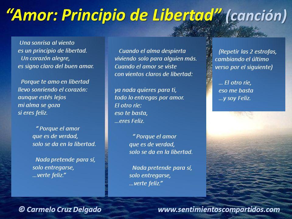 23(c) carMELOS Cruz Delgado Ciencia y Espiritualidad © Carmelo Cruz Delgado www.sentimientoscompartidos.com Amor: Principio de Libertad (canción) Una sonrisa al viento es un principio de libertad.