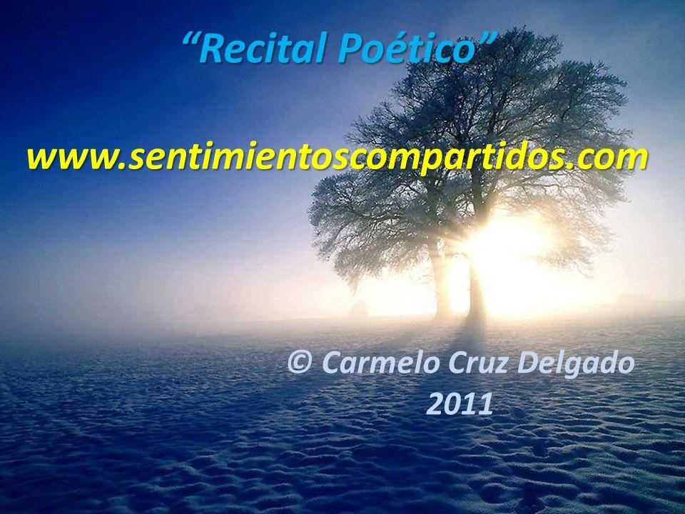 28(c) carMELOS Cruz Delgado Ciencia y Espiritualidad Recital Poético www.sentimientoscompartidos.com © Carmelo Cruz Delgado 2011