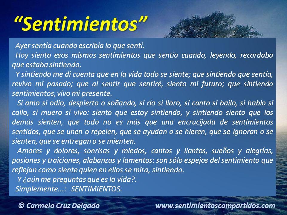 3(c) carMELOS Cruz Delgado Ciencia y Espiritualidad Sentimientos © Carmelo Cruz Delgado www.sentimientoscompartidos.com Ayer sentía cuando escribía lo que sentí.