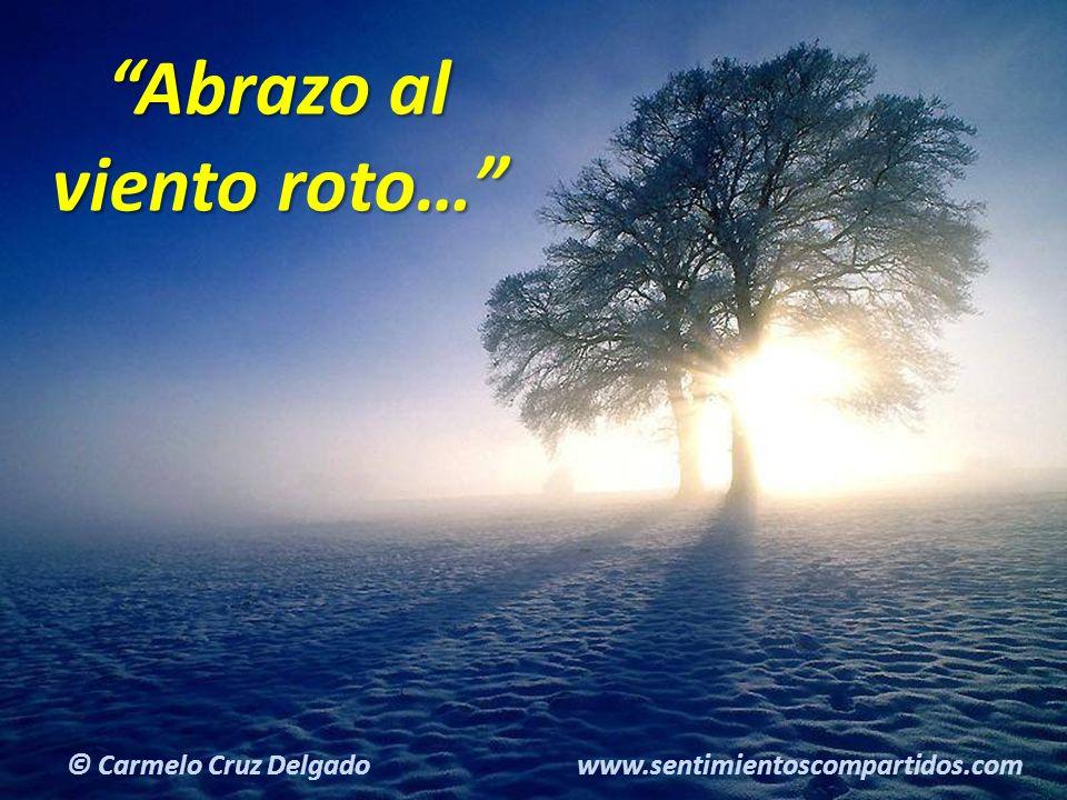 8(c) carMELOS Cruz Delgado Ciencia y Espiritualidad Abrazo al viento roto… © Carmelo Cruz Delgado www.sentimientoscompartidos.com