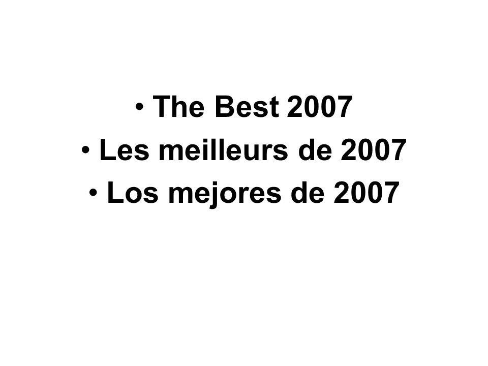 The Best 2007 Les meilleurs de 2007 Los mejores de 2007