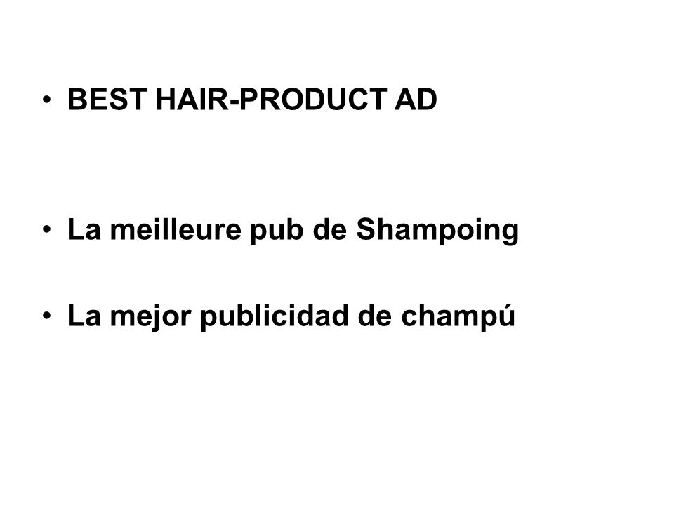 BEST HAIR-PRODUCT AD La meilleure pub de Shampoing La mejor publicidad de champú