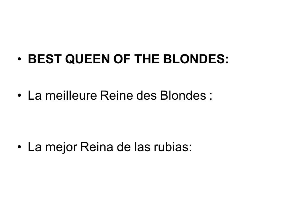 BEST QUEEN OF THE BLONDES: La meilleure Reine des Blondes : La mejor Reina de las rubias: