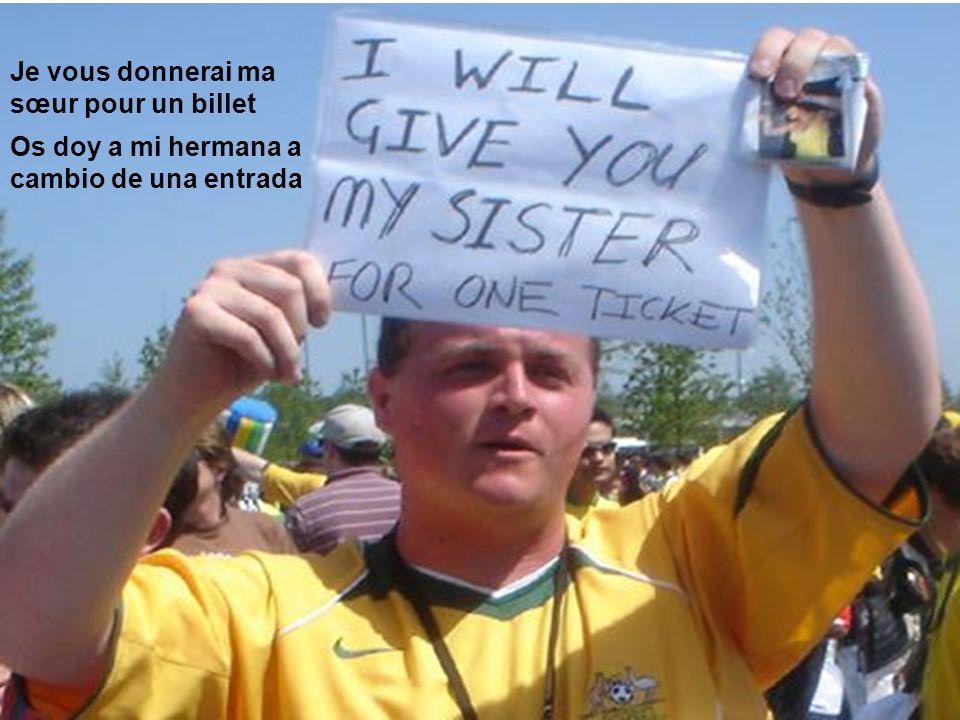 Je vous donnerai ma sœur pour un billet Os doy a mi hermana a cambio de una entrada