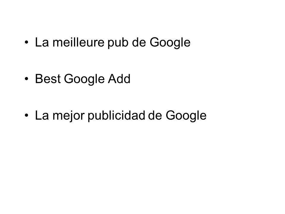 La meilleure pub de Google Best Google Add La mejor publicidad de Google