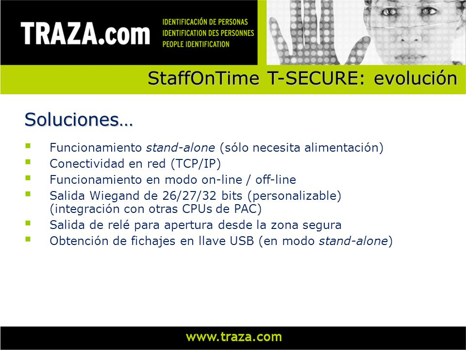 Funcionamiento stand-alone (sólo necesita alimentación) Conectividad en red (TCP/IP) Funcionamiento en modo on-line / off-line Salida Wiegand de 26/27