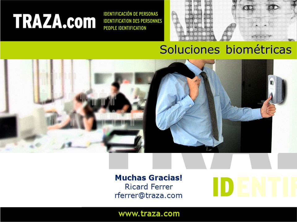 Soluciones biométricas Muchas Gracias! Ricard Ferrer rferrer@traza.com