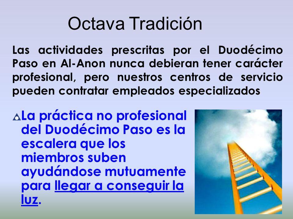 Octava Tradición Las actividades prescritas por el Duodécimo Paso en Al-Anon nunca debieran tener carácter profesional, pero nuestros centros de servi