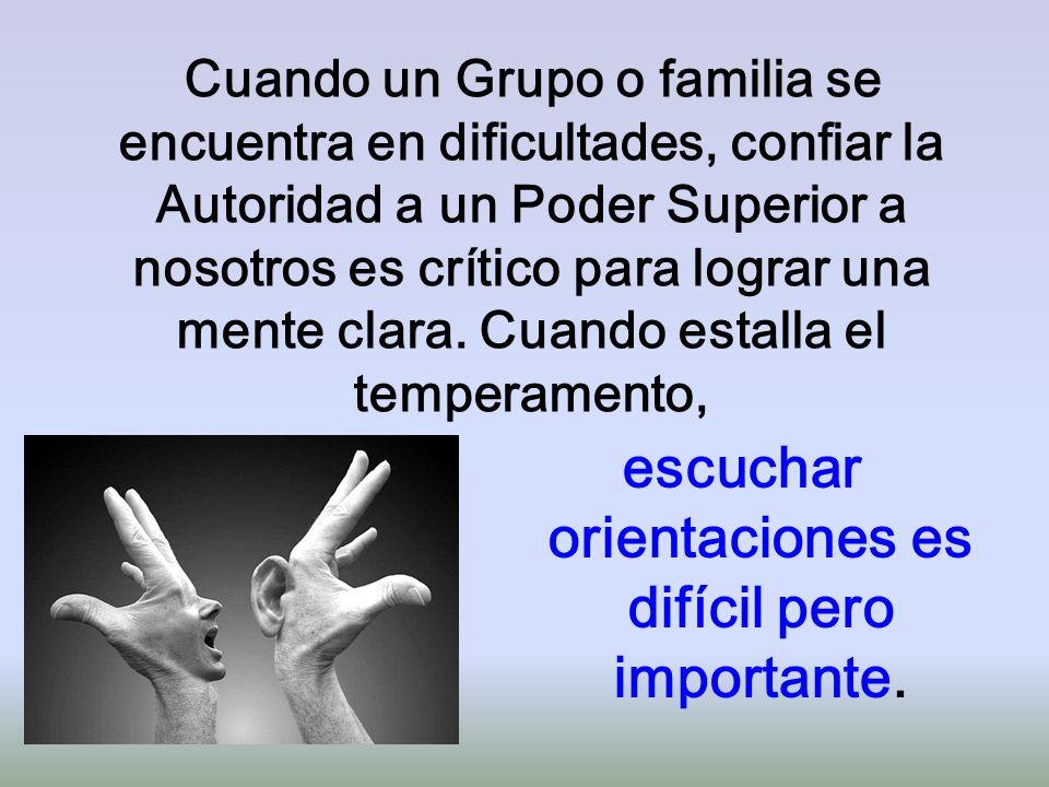 Cuando un Grupo o familia se encuentra en dificultades, confiar la Autoridad a un Poder Superior a nosotros es crítico para lograr una mente clara. Cu