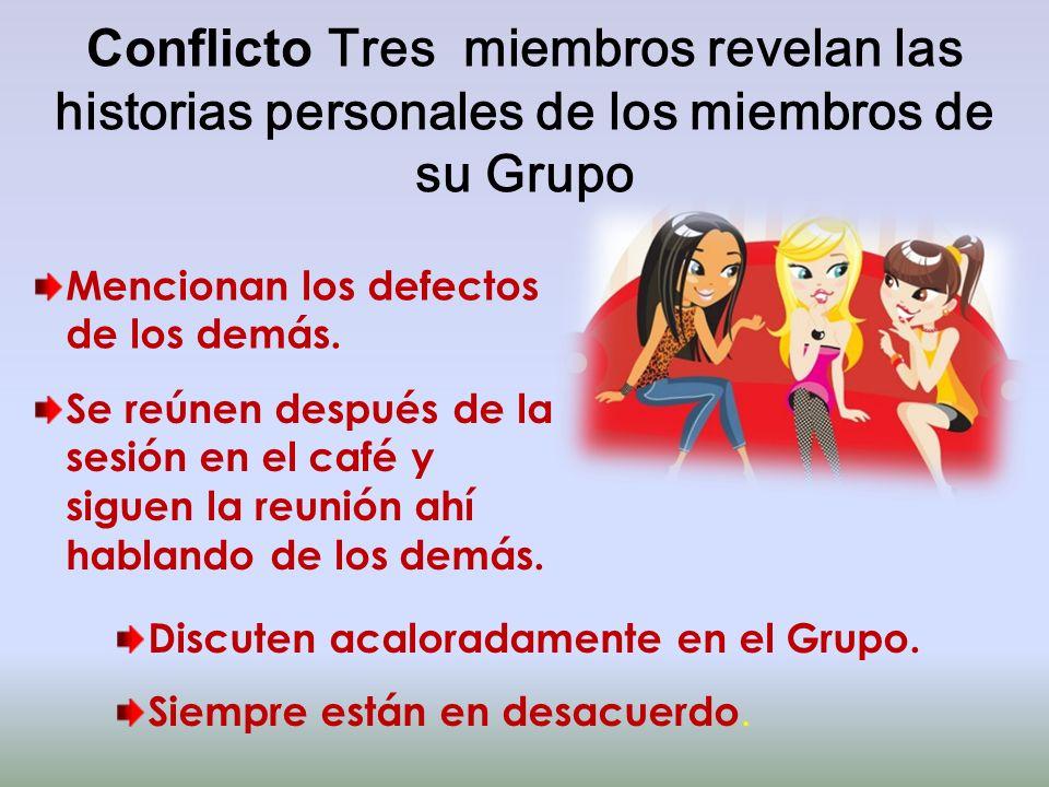 Conflicto Tres miembros revelan las historias personales de los miembros de su Grupo Mencionan los defectos de los demás. Se reúnen después de la sesi