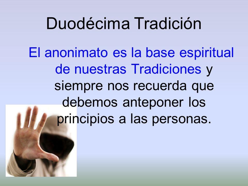 Duodécima Tradición El anonimato es la base espiritual de nuestras Tradiciones y siempre nos recuerda que debemos anteponer los principios a las perso