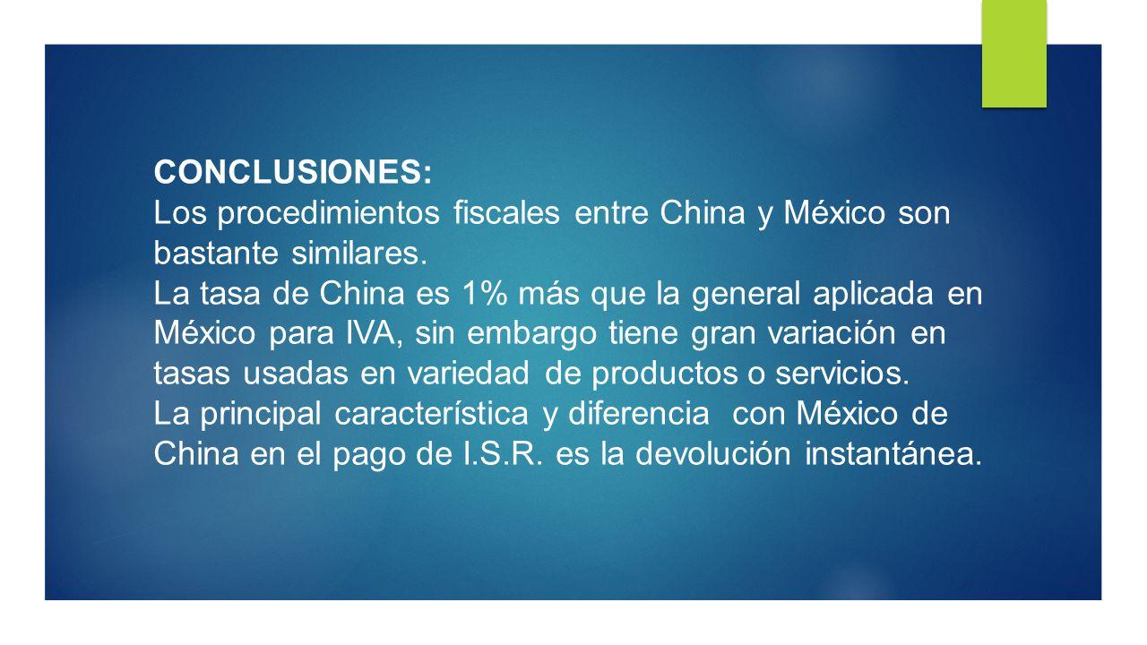 CONCLUSIONES: Los procedimientos fiscales entre China y México son bastante similares. La tasa de China es 1% más que la general aplicada en México pa