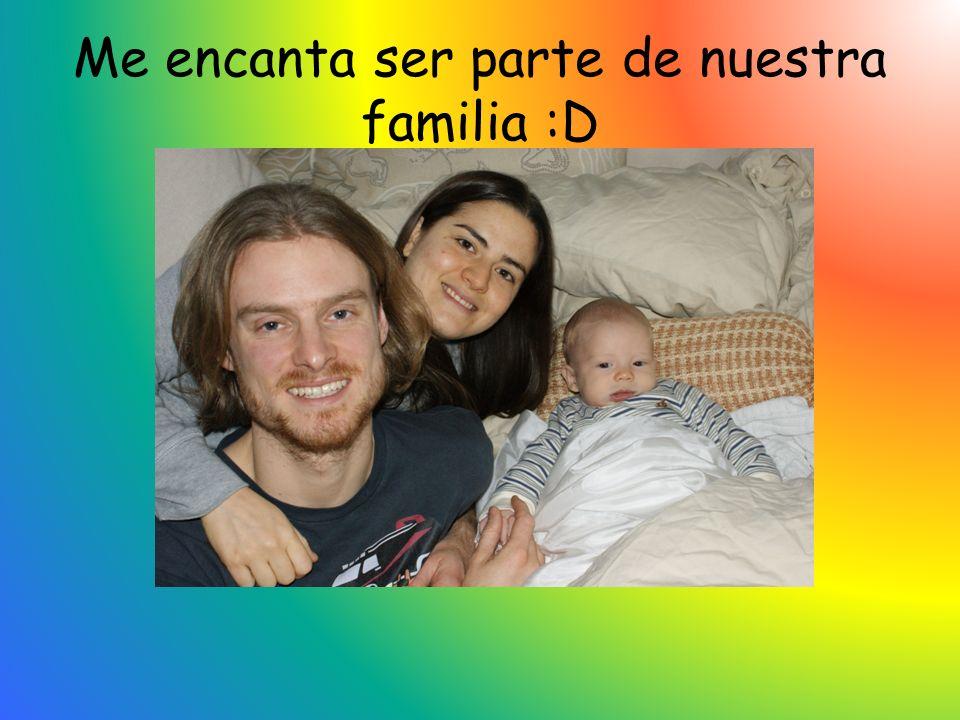 Me encanta ser parte de nuestra familia :D