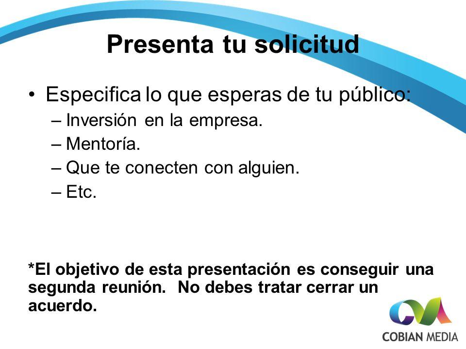 Presenta tu solicitud Especifica lo que esperas de tu público: –Inversión en la empresa.