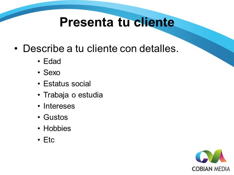 Presenta tu cliente Describe a tu cliente con detalles.