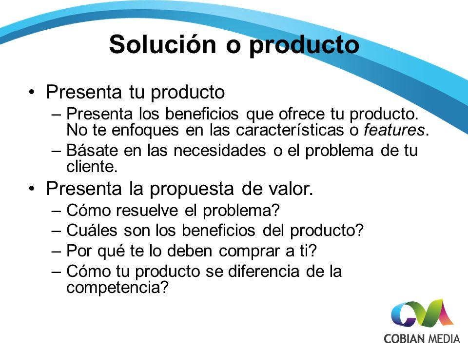Solución o producto Presenta tu producto –Presenta los beneficios que ofrece tu producto.