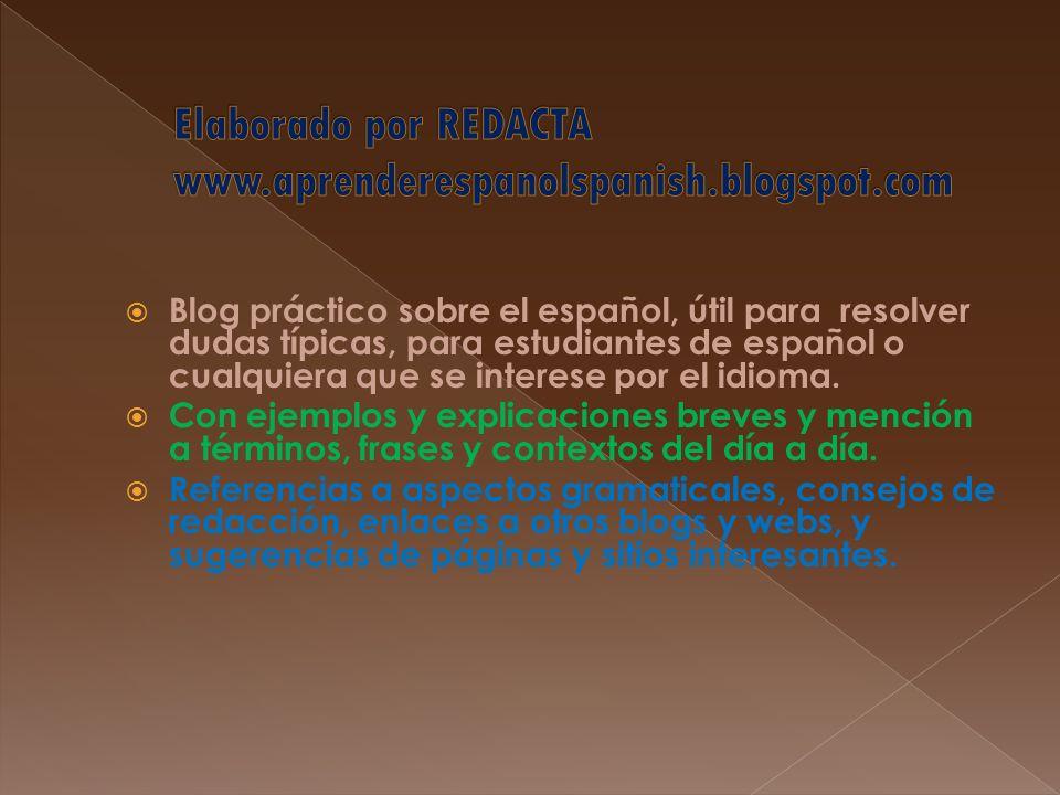 Blog práctico sobre el español, útil para resolver dudas típicas, para estudiantes de español o cualquiera que se interese por el idioma. Con ejemplos