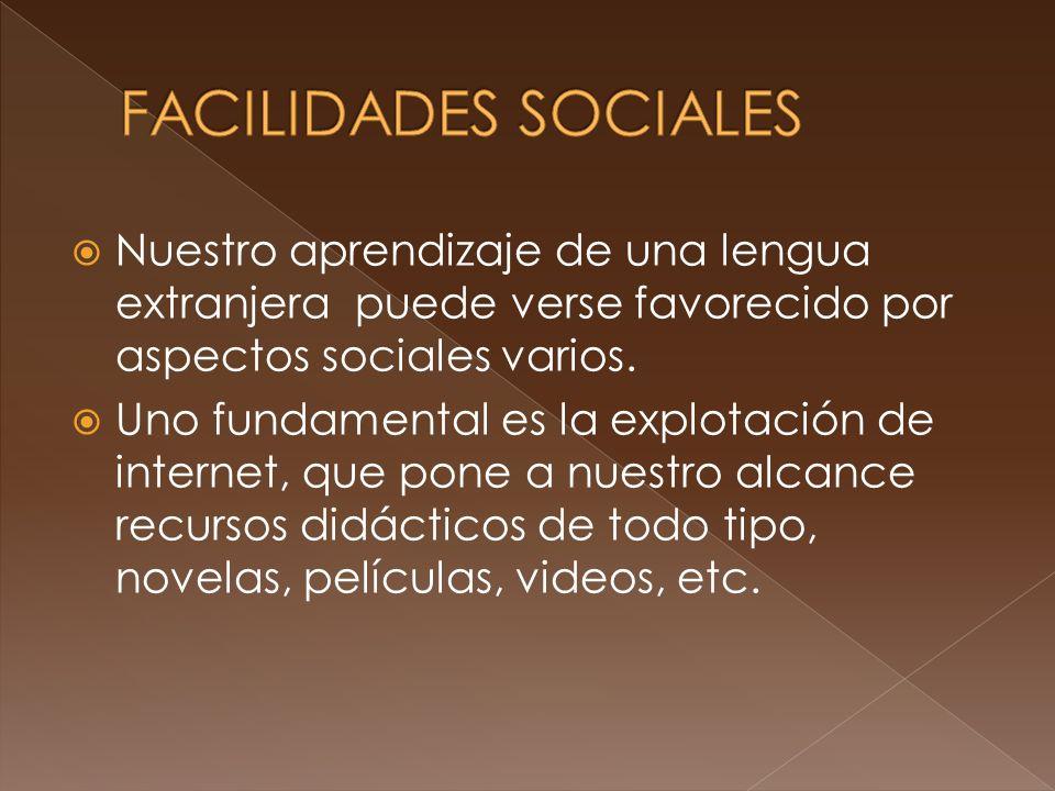 Nuestro aprendizaje de una lengua extranjera puede verse favorecido por aspectos sociales varios. Uno fundamental es la explotación de internet, que p
