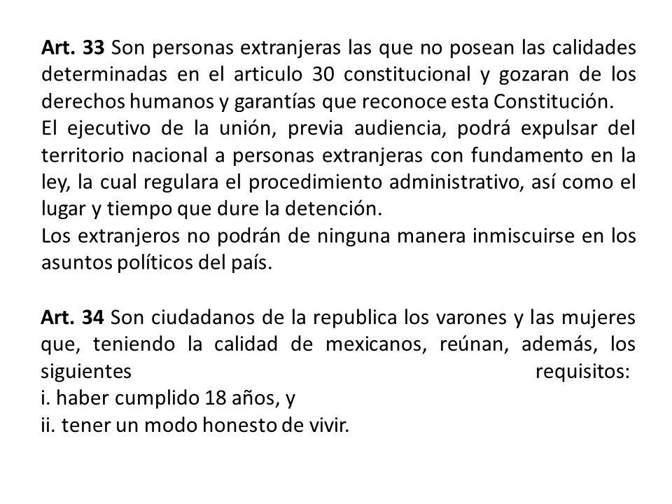 Art. 33 Son personas extranjeras las que no posean las calidades determinadas en el articulo 30 constitucional y gozaran de los derechos humanos y gar