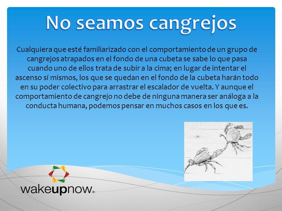 Cualquiera que esté familiarizado con el comportamiento de un grupo de cangrejos atrapados en el fondo de una cubeta se sabe lo que pasa cuando uno de