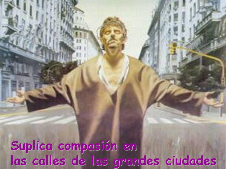 Suplica compasión en las calles de las grandes ciudades