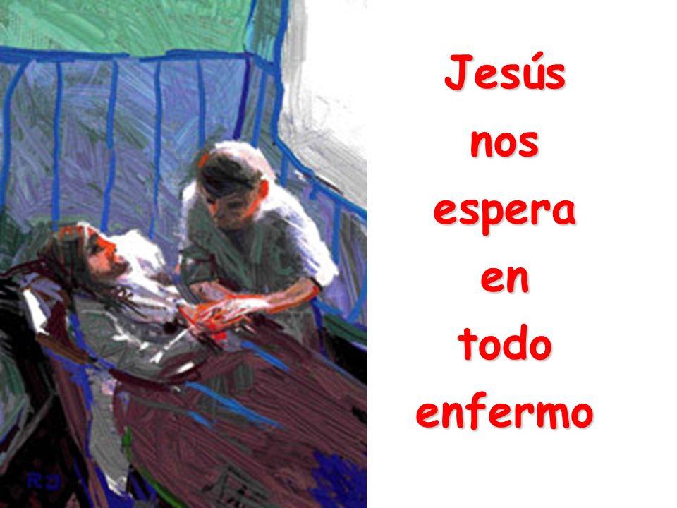 Jesúsnosesperaentodoenfermo
