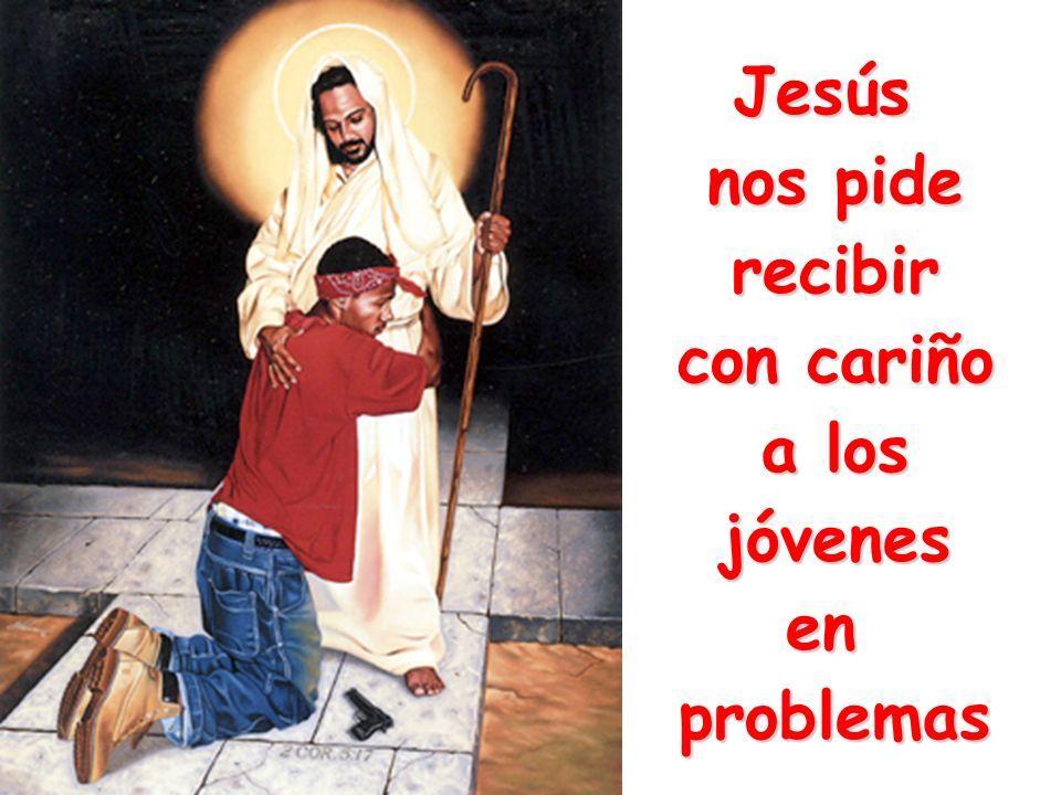 Jesús nos pide recibir con cariño a los jóvenesenproblemas