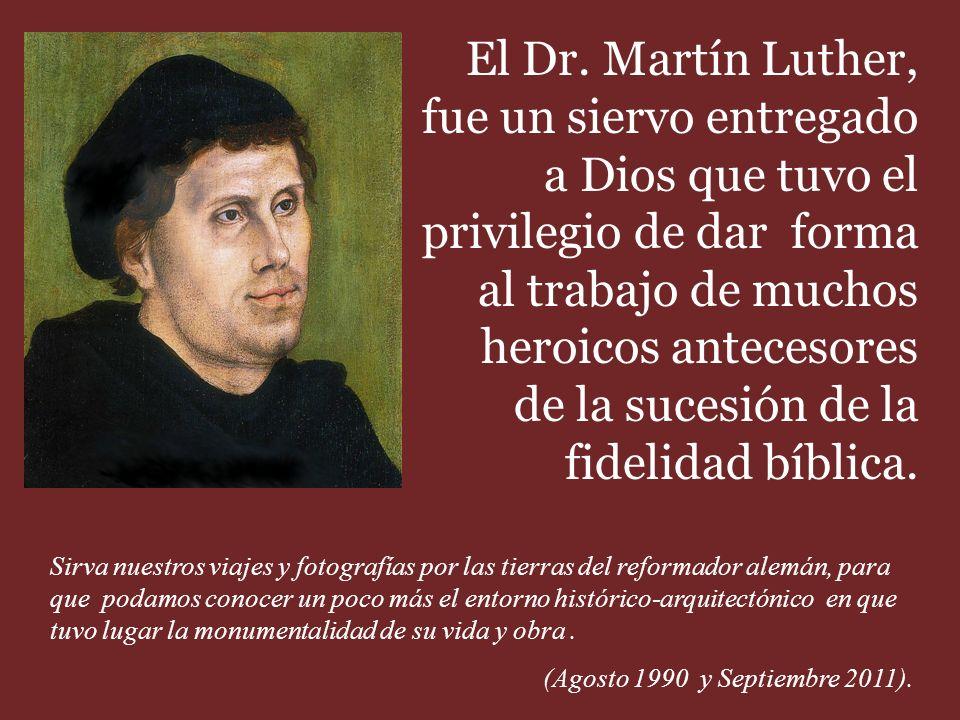 Dr. Matín Luther AL CUAL LE FUE CONCEDIDO POR LA HISTORIA EL HONOR DE SER LLAMADO EL PADRE DE LA REFORMA RELIGIOSA DEL SIGLO XVI