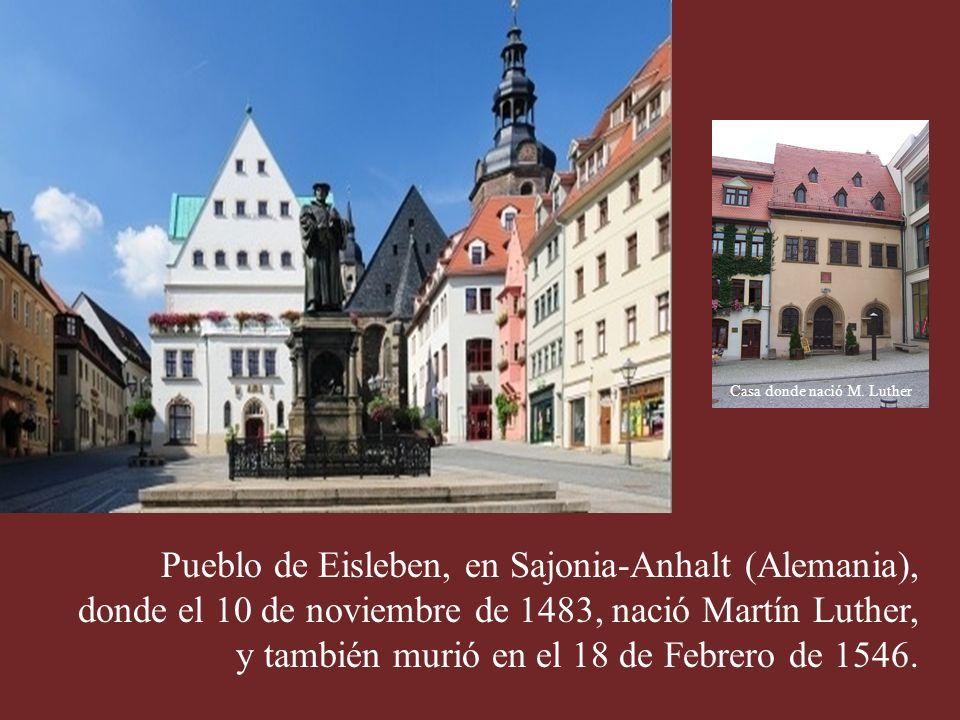 Pueblo de Eisleben, en Sajonia-Anhalt (Alemania), donde el 10 de noviembre de 1483, nació Martín Luther, y también murió en el 18 de Febrero de 1546.