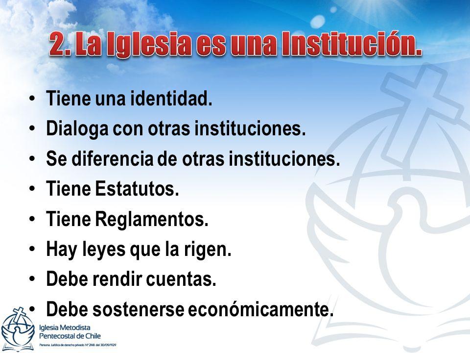 Tiene una identidad. Dialoga con otras instituciones. Se diferencia de otras instituciones. Tiene Estatutos. Tiene Reglamentos. Hay leyes que la rigen