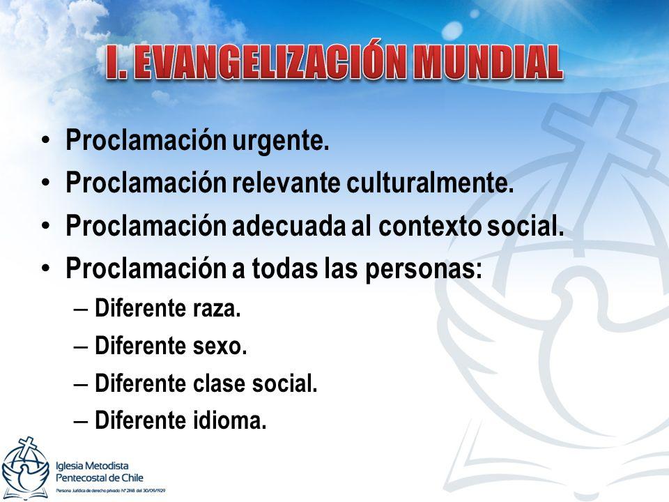 Proclamación urgente. Proclamación relevante culturalmente. Proclamación adecuada al contexto social. Proclamación a todas las personas: – Diferente r