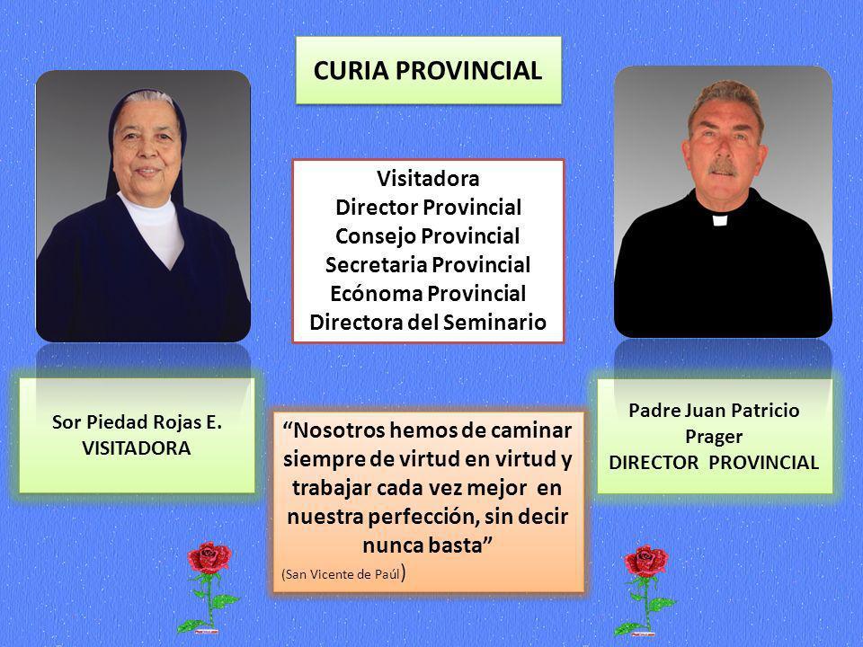 Sor Piedad Rojas E. VISITADORA Sor Piedad Rojas E. VISITADORA Padre Juan Patricio Prager DIRECTOR PROVINCIAL CURIA PROVINCIAL Nosotros hemos de camina