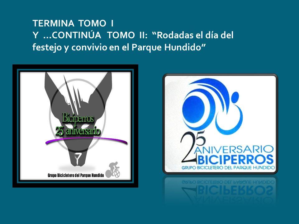 TERMINA TOMO I Y …CONTINÚA TOMO II: Rodadas el día del festejo y convivio en el Parque Hundido