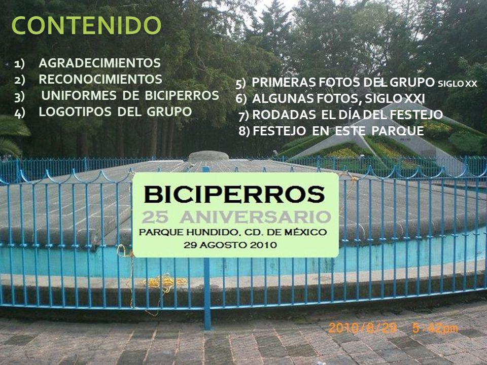 1)AGRADECIMIENTOS 2)RECONOCIMIENTOS 3) UNIFORMES DE BICIPERROS 4)LOGOTIPOS DEL GRUPO 5) PRIMERAS FOTOS DEL GRUPO SIGLO XX 6) ALGUNAS FOTOS, SIGLO XXI