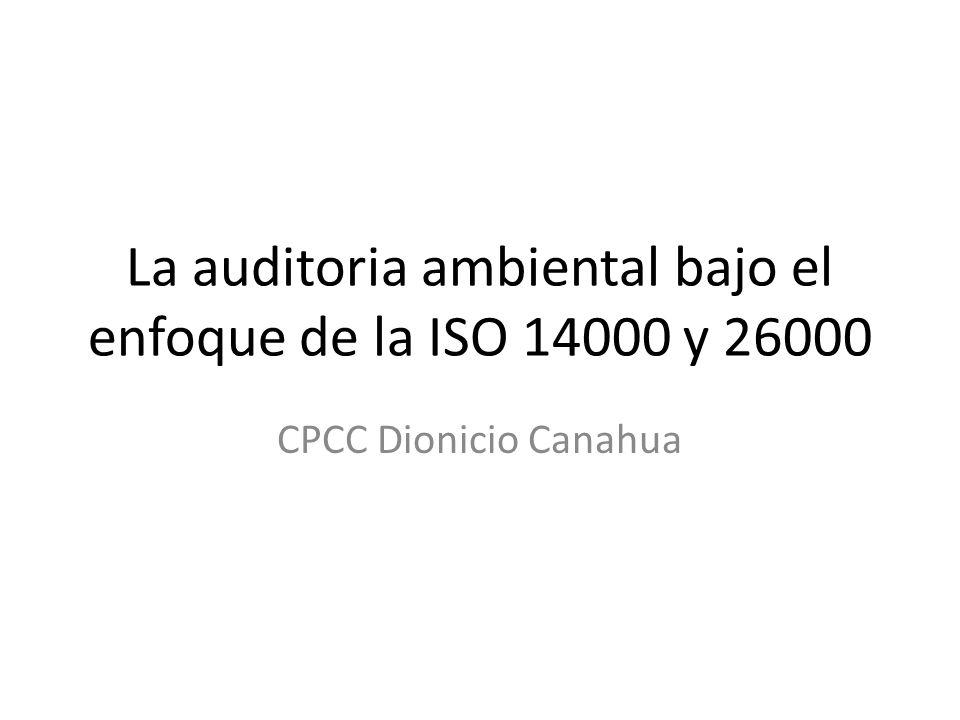 La auditoria ambiental bajo el enfoque de la ISO 14000 y 26000 CPCC Dionicio Canahua