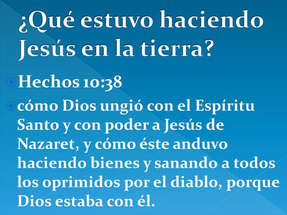 Hechos 10:38 cómo Dios ungió con el Espíritu Santo y con poder a Jesús de Nazaret, y cómo éste anduvo haciendo bienes y sanando a todos los oprimidos por el diablo, porque Dios estaba con él.