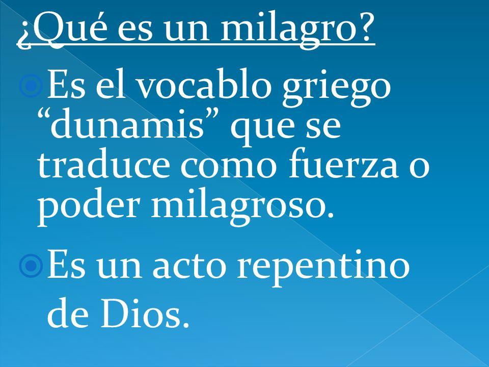 ¿Qué es un milagro? Es el vocablo griego dunamis que se traduce como fuerza o poder milagroso. Es un acto repentino de Dios.