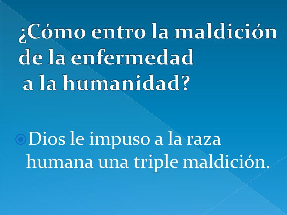 Dios le impuso a la raza humana una triple maldición.