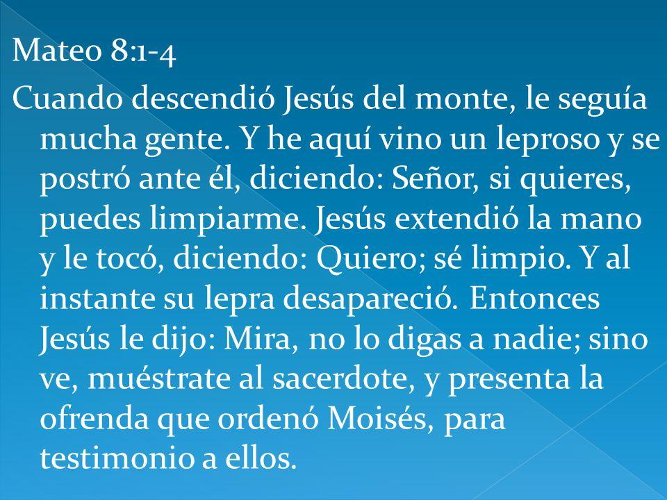 Mateo 8:1-4 Cuando descendió Jesús del monte, le seguía mucha gente.