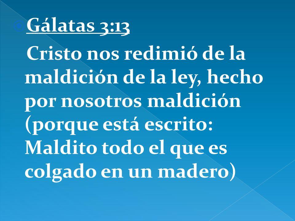Gálatas 3:13 Cristo nos redimió de la maldición de la ley, hecho por nosotros maldición (porque está escrito: Maldito todo el que es colgado en un mad