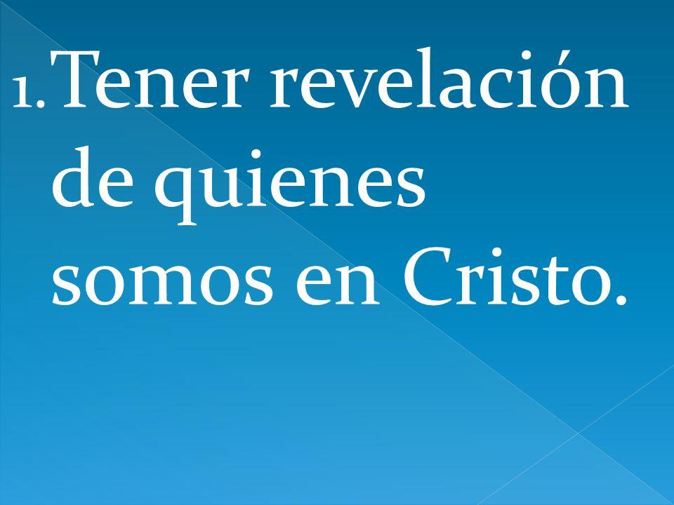 1. Tener revelación de quienes somos en Cristo.