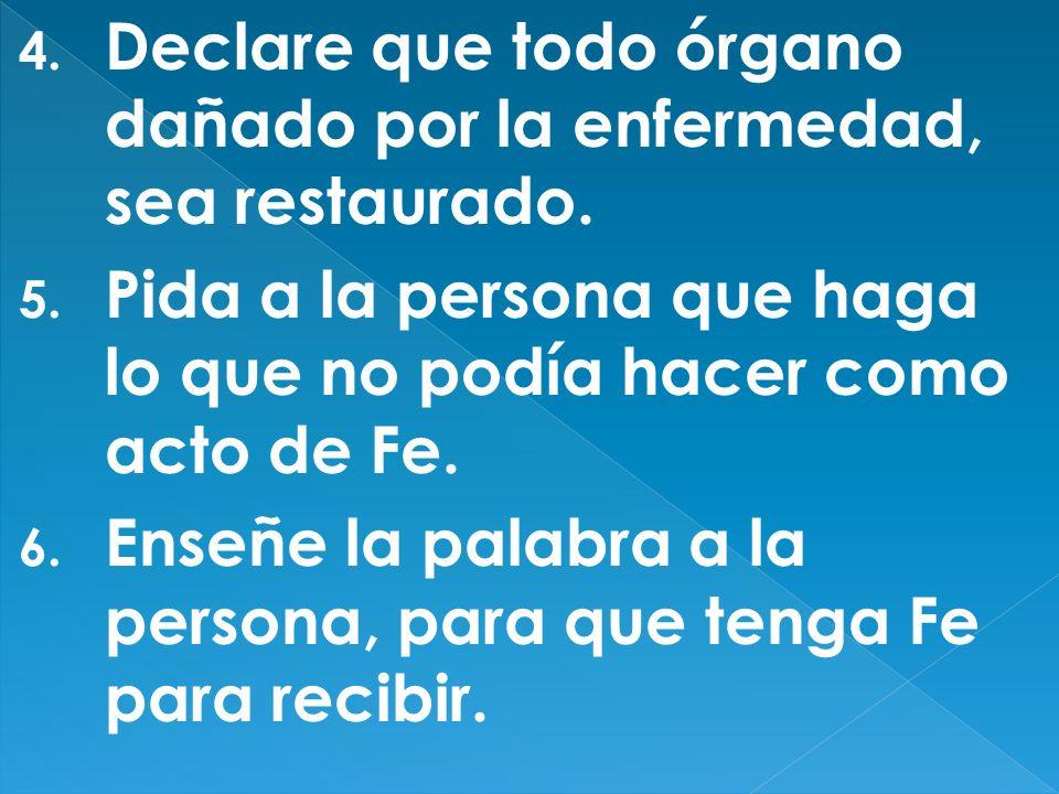 4.Declare que todo órgano dañado por la enfermedad, sea restaurado.