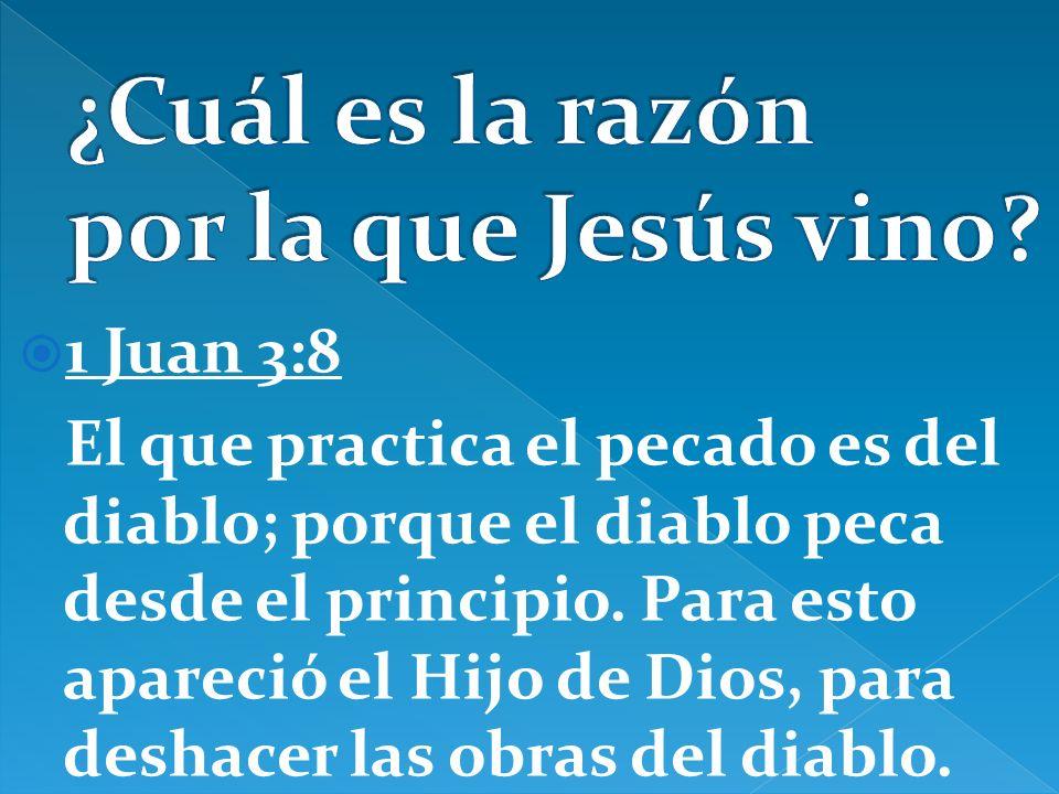 1 Juan 3:8 El que practica el pecado es del diablo; porque el diablo peca desde el principio. Para esto apareció el Hijo de Dios, para deshacer las ob