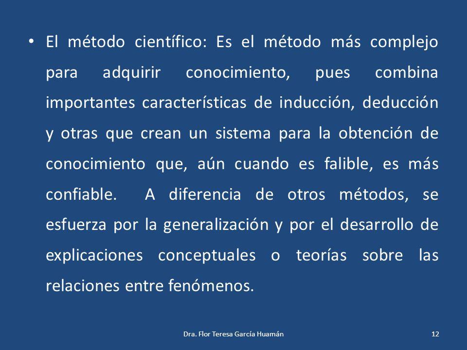 El método científico: Es el método más complejo para adquirir conocimiento, pues combina importantes características de inducción, deducción y otras q